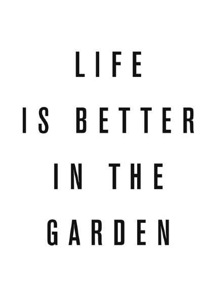 Life is better in the garden - Simplicity